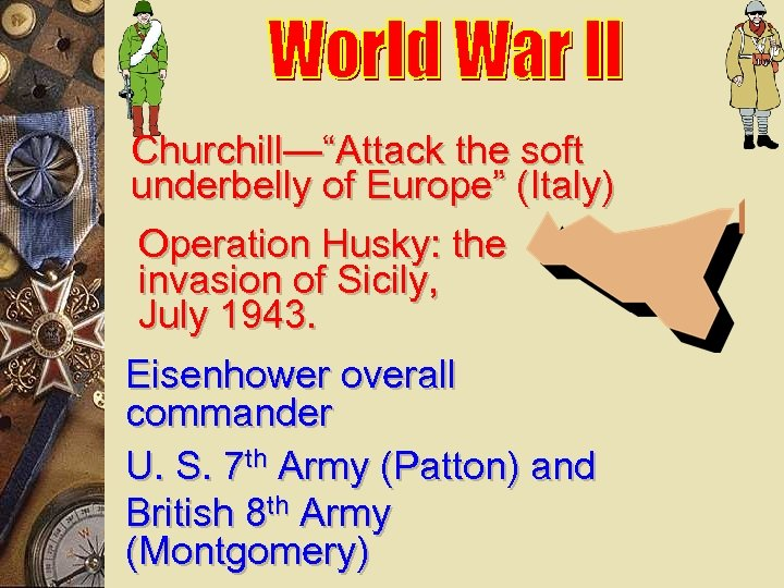 """Churchill—""""Attack the soft underbelly of Europe"""" (Italy) Operation Husky: the invasion of Sicily, July"""