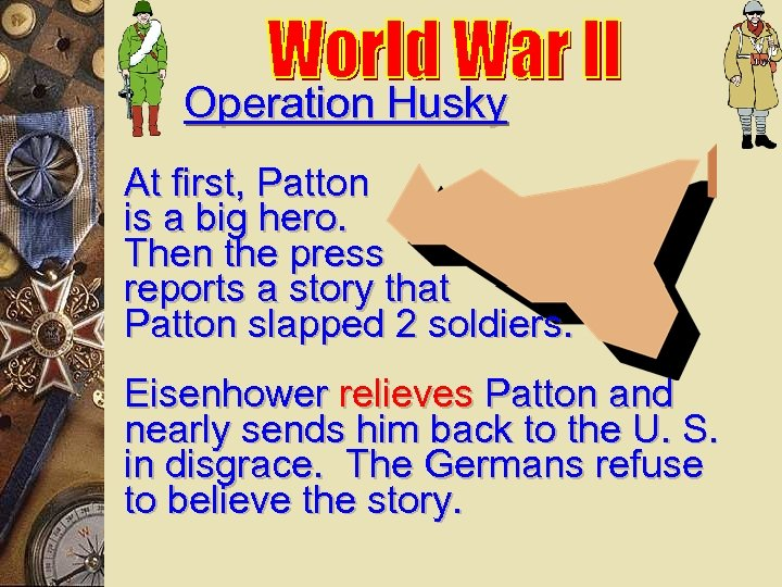 Operation Husky At first, Patton is a big hero. Then the press reports a