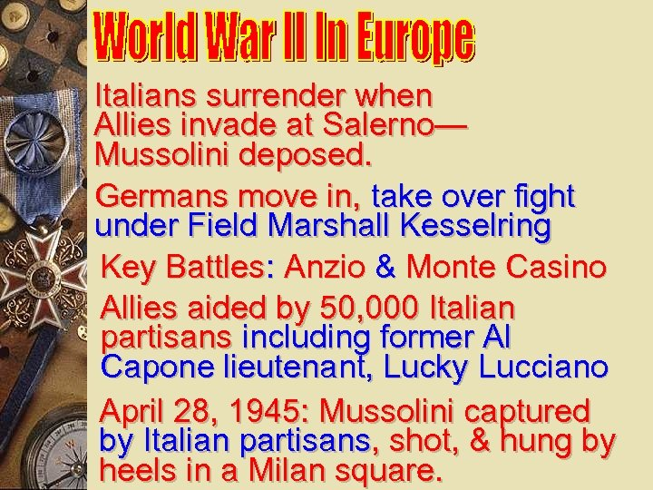 Italians surrender when Allies invade at Salerno— Mussolini deposed. Germans move in, take over