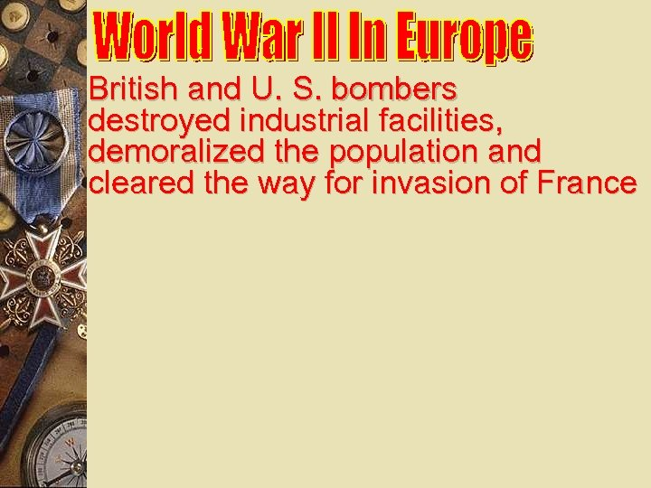British and U. S. bombers destroyed industrial facilities, demoralized the population and cleared the