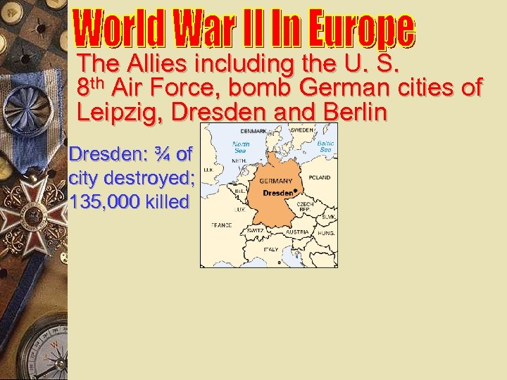 The Allies including the U. S. 8 th Air Force, bomb German cities of