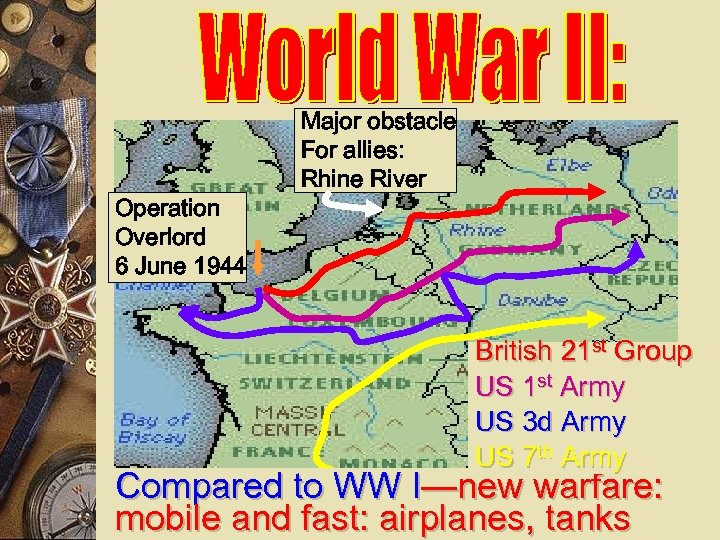 Operation Overlord 6 June 1944 Major obstacle For allies: Rhine River British 21 st