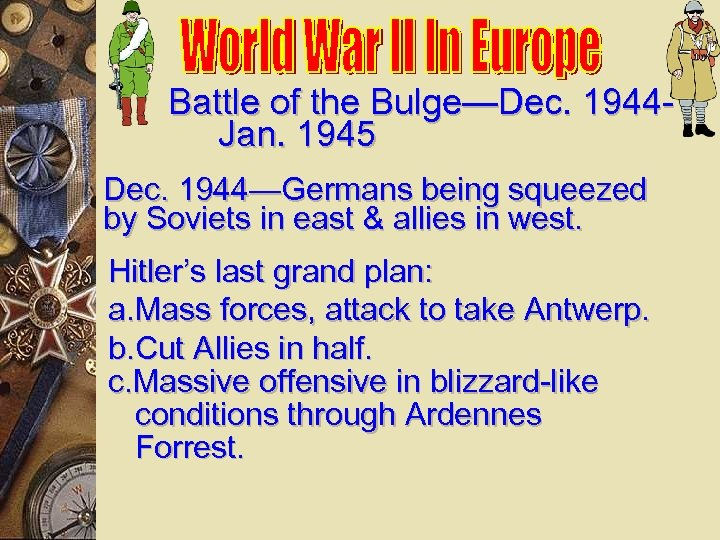 Battle of the Bulge—Dec. 1944 Jan. 1945 Dec. 1944—Germans being squeezed by Soviets in