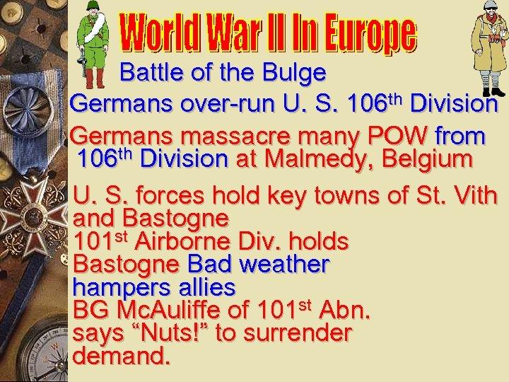 Battle of the Bulge Germans over-run U. S. 106 th Division Germans massacre many