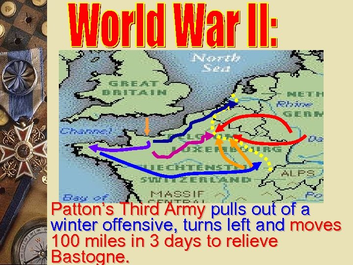 Patton's Third Army pulls out of a winter offensive, turns left and moves 100
