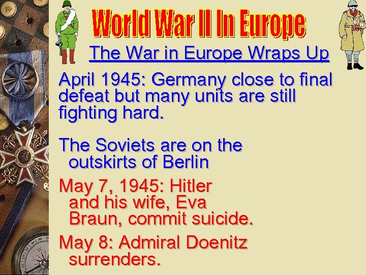 The War in Europe Wraps Up April 1945: Germany close to final defeat but