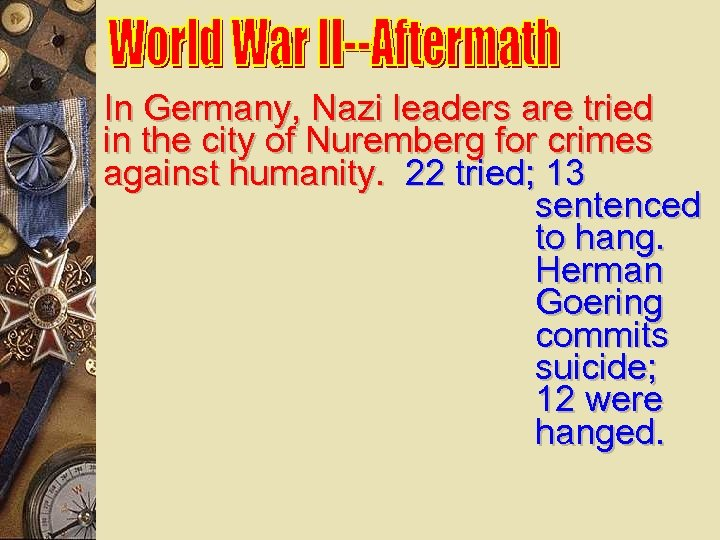 In Germany, Nazi leaders are tried in the city of Nuremberg for crimes against