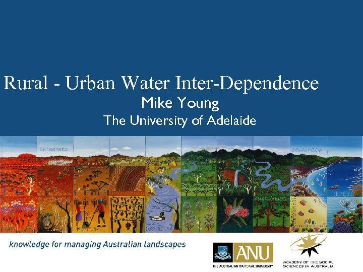 Rural - Urban Water Inter-Dependence Mike Young The University of Adelaide