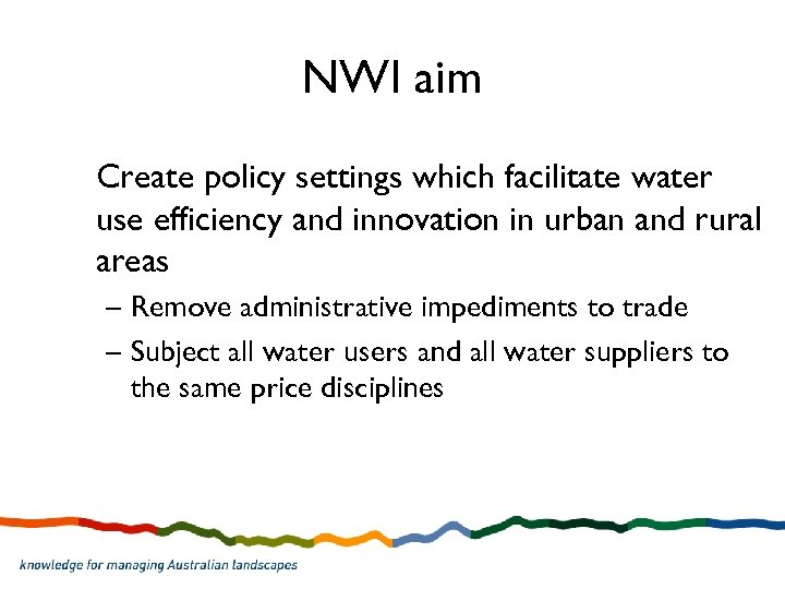 NWI aim Create policy settings which facilitate water use efficiency and innovation in urban