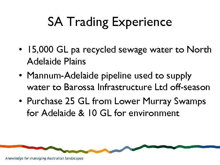 SA Trading Experience • 15, 000 GL pa recycled sewage water to North Adelaide