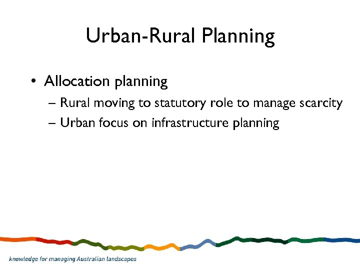 Urban-Rural Planning • Allocation planning – Rural moving to statutory role to manage scarcity