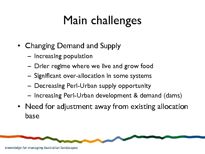 Main challenges • Changing Demand Supply – – – Increasing population Drier regime where