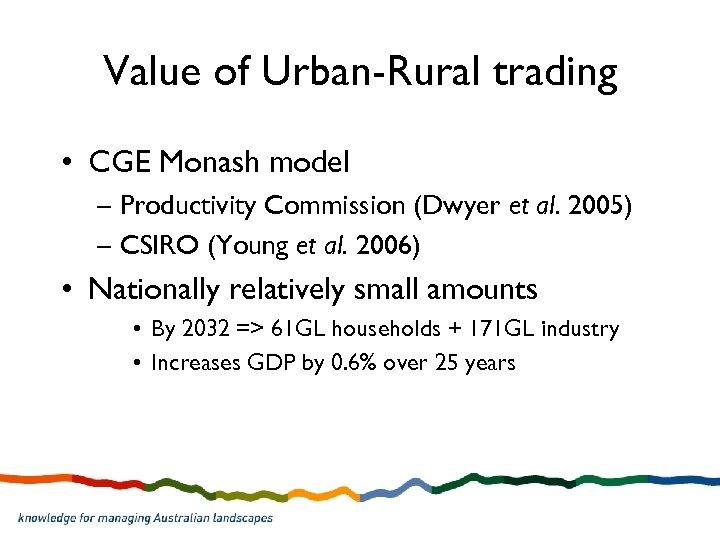 Value of Urban-Rural trading • CGE Monash model – Productivity Commission (Dwyer et al.