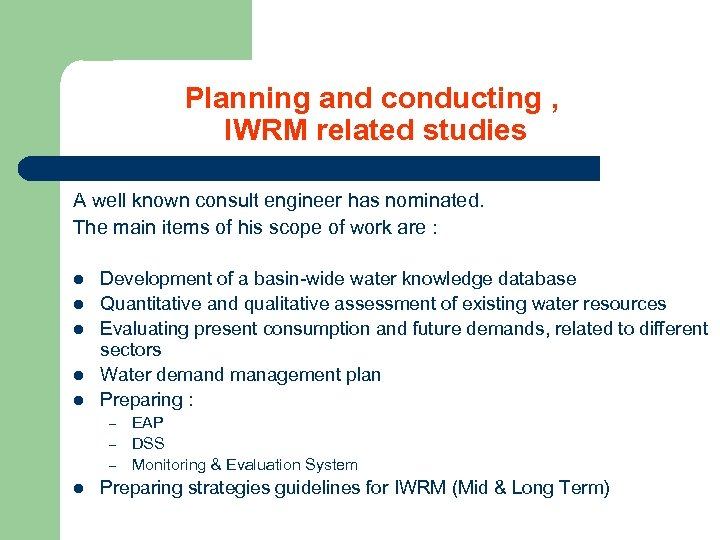 Planning and conducting , IWRM related studies A well known consult engineer has nominated.