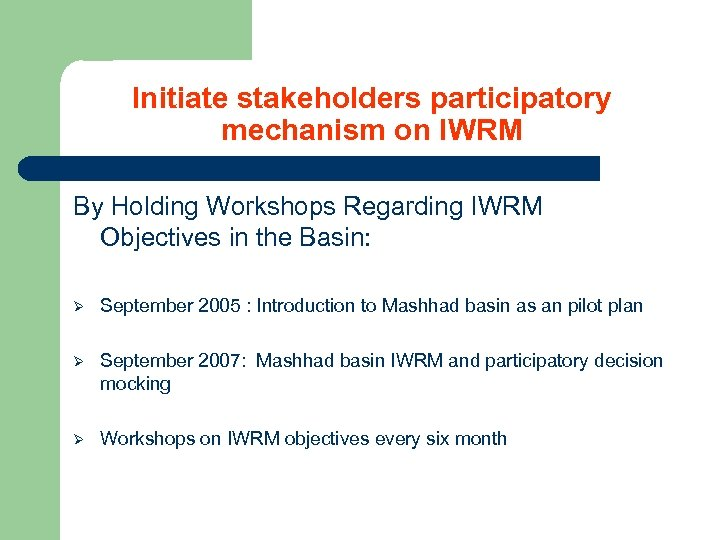 Initiate stakeholders participatory mechanism on IWRM By Holding Workshops Regarding IWRM Objectives in the