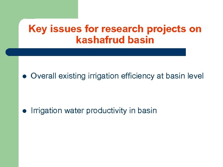 Key issues for research projects on kashafrud basin l Overall existing irrigation efficiency at