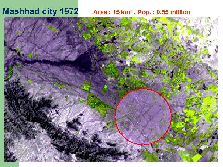 Mashhad city 1972 Area : 15 km 2 , Pop. : 0. 55 million