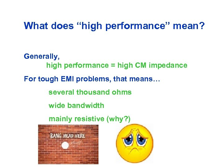 "What does ""high performance"" mean? Generally, high performance = high CM impedance For tough"