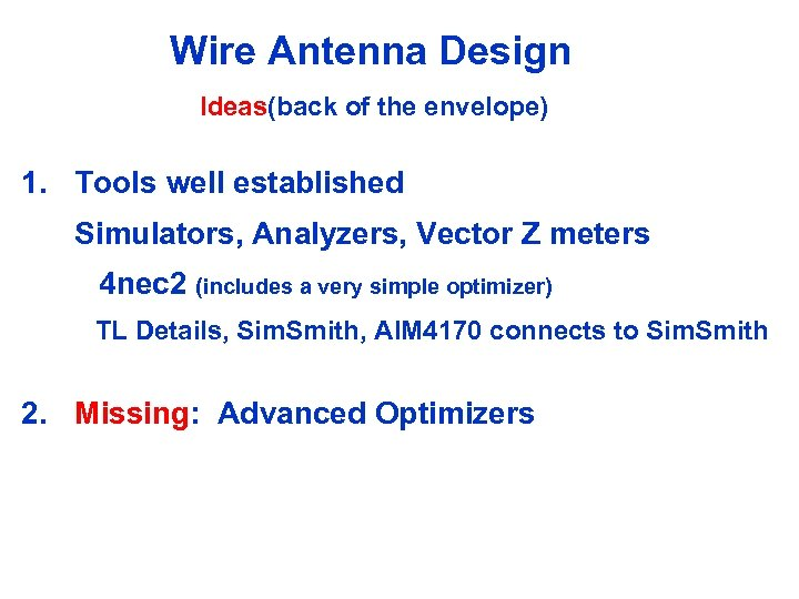 Wire Antenna Design Ideas(back of the envelope) 1. Tools well established Simulators, Analyzers, Vector