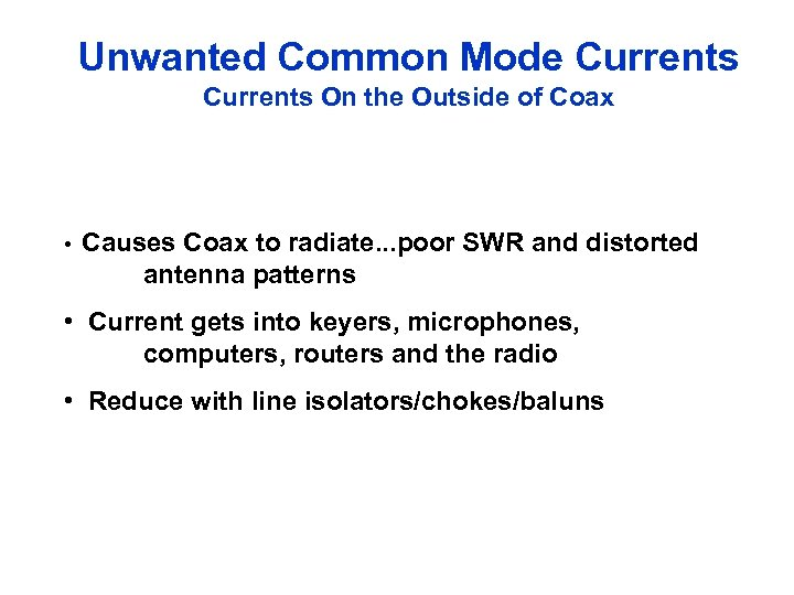 Unwanted Common Mode Currents On the Outside of Coax • Causes Coax to radiate.