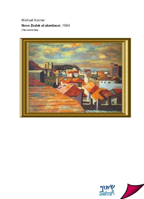 Michael Kovner Neve Zedek al atardecer, 1994 Óleo sobre tela
