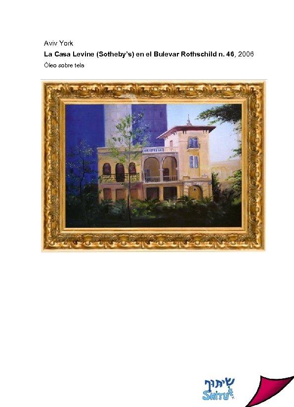 Aviv York La Casa Levine (Sotheby's) en el Bulevar Rothschild n. 46, 2006 Óleo