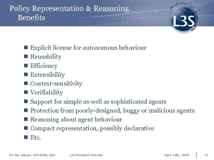 Policy Representation & Reasoning Benefits n n n Explicit license for autonomous behaviour Reusability