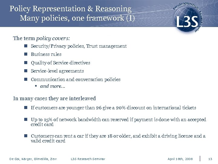 Policy Representation & Reasoning Many policies, one framework (I) The term policy covers: n