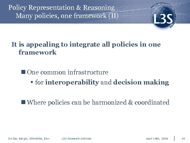 Policy Representation & Reasoning Many policies, one framework (II) It is appealing to integrate