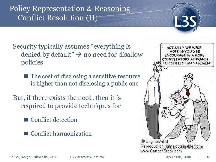 "Policy Representation & Reasoning Conflict Resolution (II) Security typically assumes ""everything is denied by"