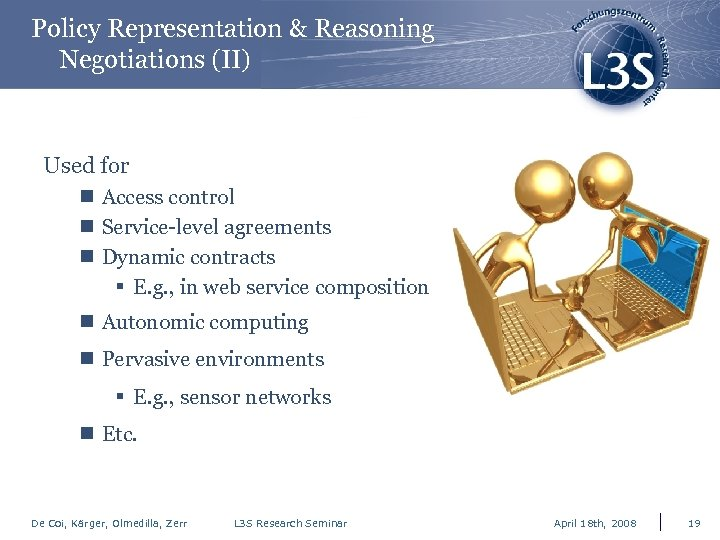 Policy Representation & Reasoning Negotiations (II) Used for n Access control n Service-level agreements