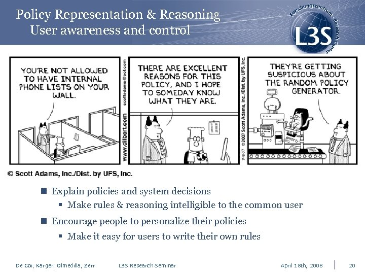 Policy Representation & Reasoning User awareness and control n Explain policies and system decisions