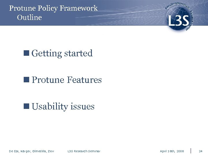 Protune Policy Framework Outline n Getting started n Protune Features n Usability issues De
