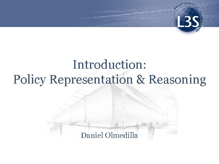 Introduction: Policy Representation & Reasoning Daniel Olmedilla