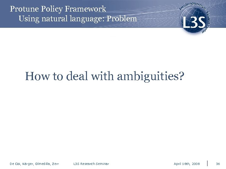 Protune Policy Framework Using natural language: Problem How to deal with ambiguities? De Coi,