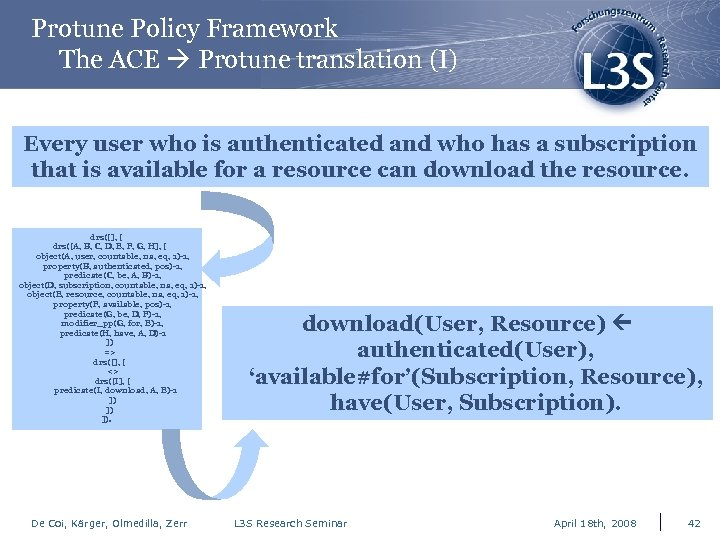Protune Policy Framework The ACE Protune translation (I) Every user who is authenticated and