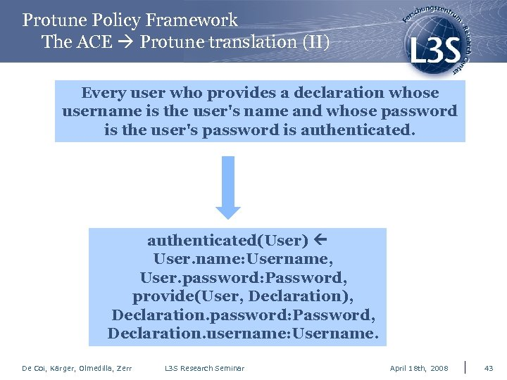 Protune Policy Framework The ACE Protune translation (II) Every user who provides a declaration