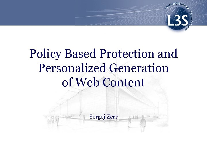 Policy Based Protection and Personalized Generation of Web Content Sergej Zerr