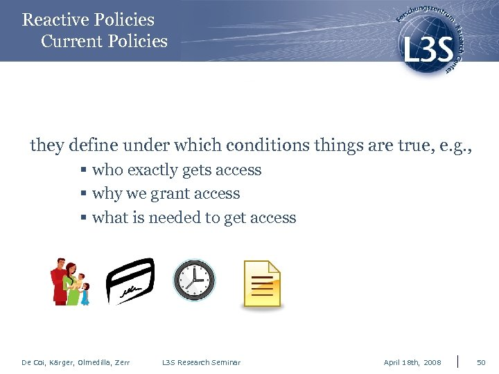 Reactive Policies Current Policies they define under which conditions things are true, e. g.