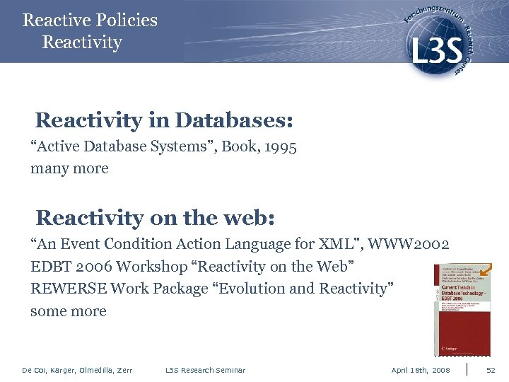 "Reactive Policies Reactivity in Databases: ""Active Database Systems"", Book, 1995 many more Reactivity on"