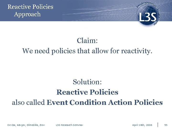 Reactive Policies Approach Claim: We need policies that allow for reactivity. Solution: Reactive Policies