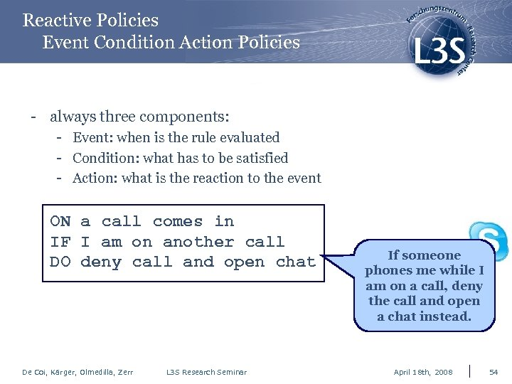 Reactive Policies Event Condition Action Policies - always three components: - Event: when is