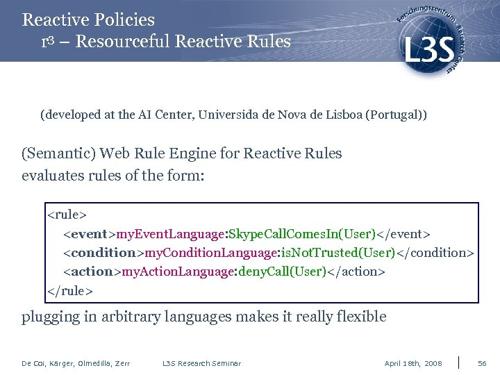 Reactive Policies r 3 – Resourceful Reactive Rules (developed at the AI Center, Universida