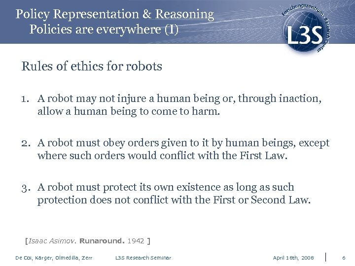 Policy Representation & Reasoning Policies are everywhere (I) Rules of ethics for robots 1.