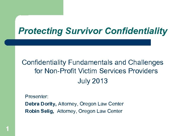 Protecting Survivor Confidentiality Fundamentals and Challenges for Non-Profit Victim Services Providers July 2013 Presenter: