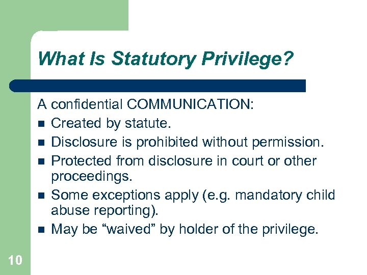 What Is Statutory Privilege? A confidential COMMUNICATION: Created by statute. Disclosure is prohibited without