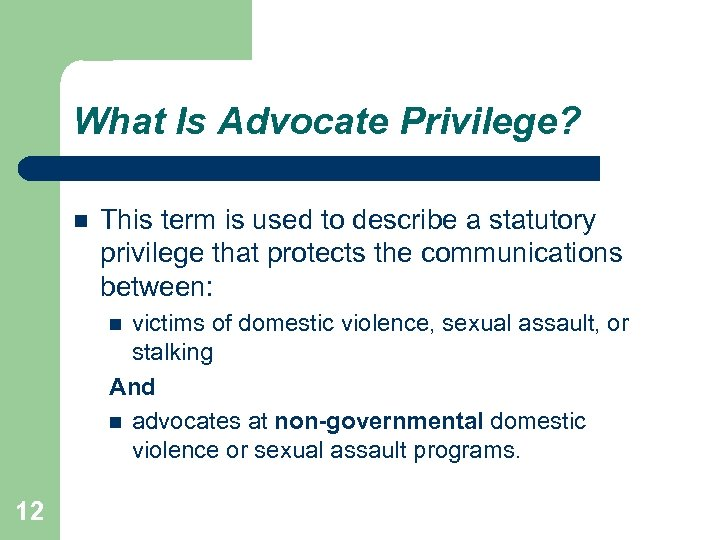 What Is Advocate Privilege? This term is used to describe a statutory privilege that