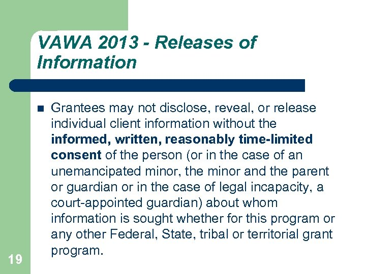 VAWA 2013 - Releases of Information 19 Grantees may not disclose, reveal, or release