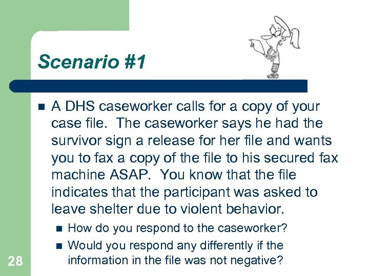 Scenario #1 A DHS caseworker calls for a copy of your case file. The