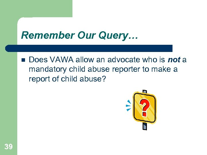Remember Our Query… 39 Does VAWA allow an advocate who is not a mandatory